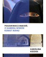 Poszukiwacz marzeń. Z kamerą wśród kobiet Iranu, 269238